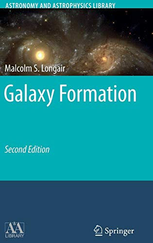 Galaxy Formation (Astronomy and Astrophysics Library): Longair, Malcolm S.