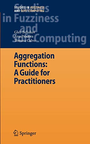 9783540737209: Aggregation Functions: A Guide for Practitioners (Studies in Fuzziness and Soft Computing)