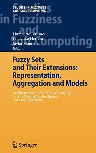 9783540737223: Fuzzy Sets and Their Extensions: Representation, Aggregation and Models: Intelligent Systems from Decision Making to Data Mining, Web Intelligence and Computer Vision