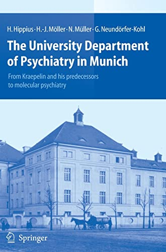 9783540740162: The University Department of Psychiatry in Munich: From Kraepelin and his predecessors to molecular psychiatry