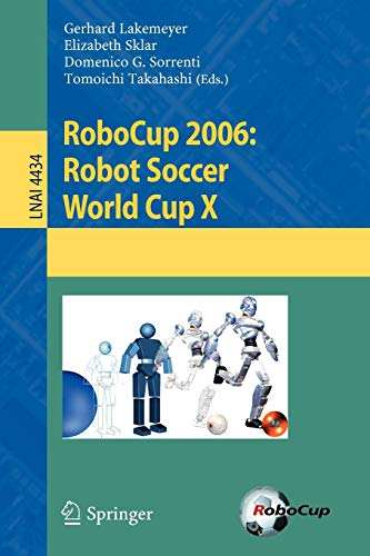9783540740230: RoboCup 2006: Robot Soccer World Cup X (Lecture Notes in Computer Science)