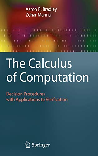 9783540741121: The Calculus of Computation: Decision Procedures with Applications to Verification