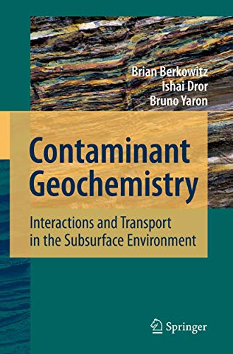 Contaminant Geochemistry: Interactions and Transport in the Subsurface Environment (Hardcover): ...