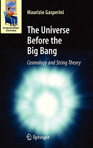 9783540744191: The Universe Before the Big Bang: Cosmology and String Theory (Astronomers' Universe)