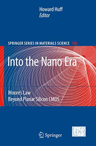 Into The Nano Era: Moore's Law Beyond Planar Silicon CMOS (Springer Series in Materials Science...