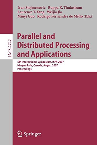 9783540747413: Parallel and Distributed Processing and Applications: 5th International Symposium, ISPA 2007, Niagara Falls, Canada, August 29-31, 2007, Proceedings (Lecture Notes in Computer Science)
