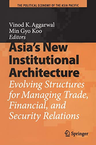 9783540748878: Asia's New Institutional Architecture: Evolving Structures for Managing Trade, Financial, and Security Relations (The Political Economy of the Asia Pacific)