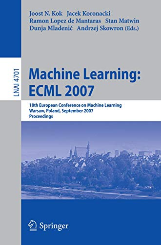 9783540749578: Machine Learning: ECML 2007: 18th European Conference on Machine Learning, Warsaw, Poland, September 17-21, 2007, Proceedings (Lecture Notes in Computer Science)