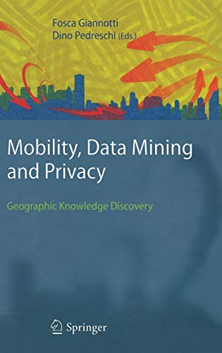 Mobility, Data Mining and Privacy: Geographic Knowledge Discovery: Springer