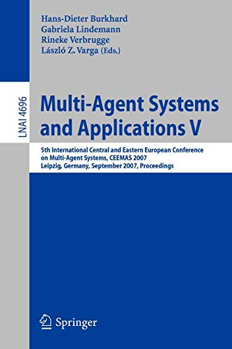 9783540752530: Multi-Agent Systems and Applications V: 5th International Central and Eastern European Conference on Multi-Agent Systems, CEEMAS 2007, Leipzig, ... (Lecture Notes in Computer Science)