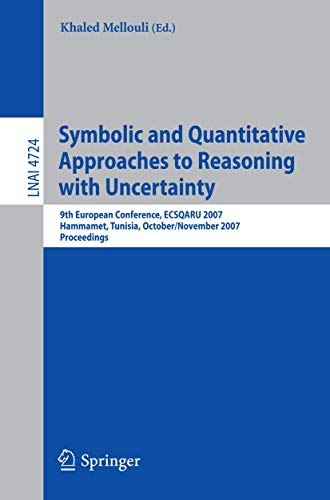 9783540752554: Symbolic and Quantitative Approaches to Reasoning with Uncertainty: 9th European Conference, ECSQARU 2007, Hammamet, Tunisia, October 31 - November 2, ... (Lecture Notes in Computer Science)