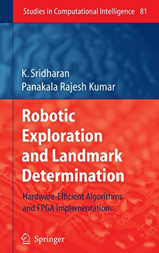 9783540753933: Robotic Exploration and Landmark Determination: Hardware-Efficient Algorithms and FPGA Implementations (Studies in Computational Intelligence)