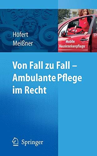 9783540755982: Von Fall zu Fall - Ambulante Pflege im Recht: Rechtsfragen in der ambulanten Pflege von A-Z