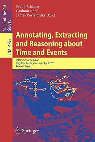 9783540759881: Annotating, Extracting and Reasoning about Time and Events: International Seminar, Dagstuhl Castle, Germany, April 20-15, 2005, Revised Papers (Lecture Notes in Computer Science)