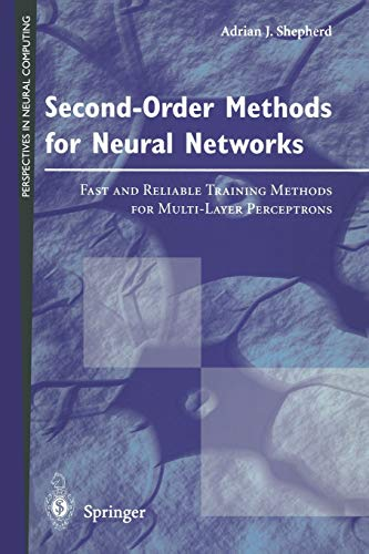 9783540761006: Second-Order Methods for Neural Networks: Fast and Reliable Training Methods for Multi-Layer Perceptrons (Perspectives in Neural Computing)