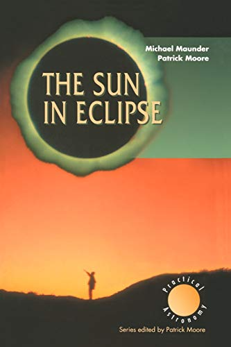 The Sun in Eclipse (The Patrick Moore Practical Astronomy Series) (9783540761464) by Michael Maunder; Patrick Moore