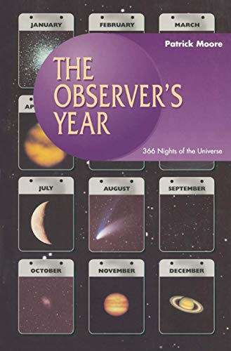 9783540761471: The Observer's Year: 366 Nights in the Universe (Patrick Moore's Practical Astronomy Series)