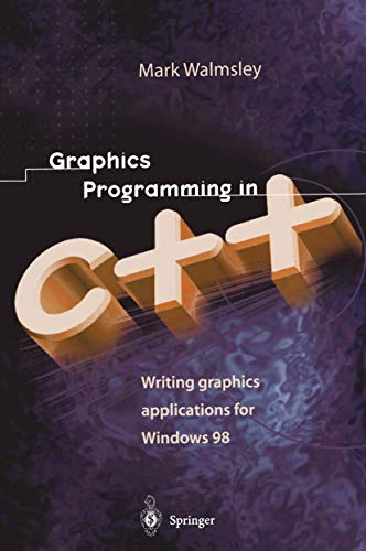 Graphics Programming In C++ - Writing Graphics Applications For Windows 98: Walmsley, M.,