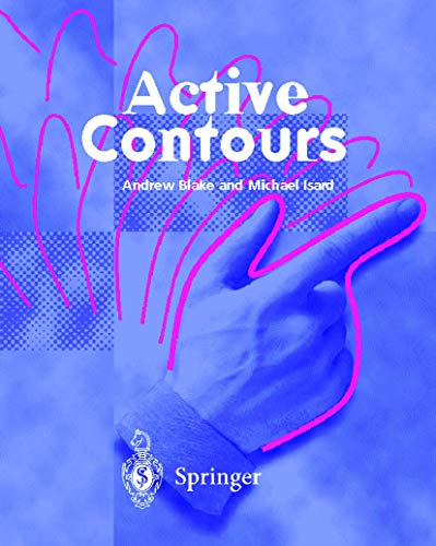 9783540762171: Active Contours: The Application of Techniques from Graphics, Vision, Control Theory and Statistics to Visual Tracking of Shapes in Motion