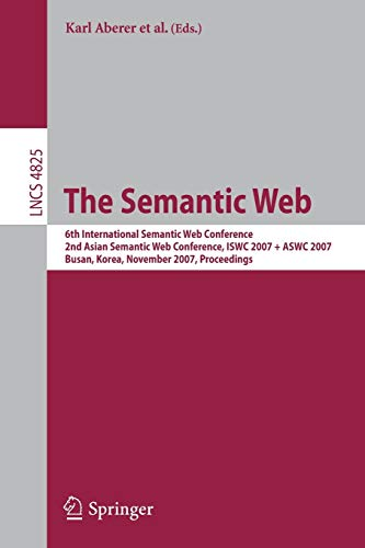 9783540762973: The Semantic Web: 6th International Semantic Web Conference, 2nd Asian Semantic Web Conference, ISWC 2007 + ASWC 2007, Busan, Korea, November 11-15, ... (Lecture Notes in Computer Science)
