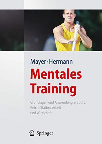 Mentales Training: Grundlagen und Anwendung in Sport,: Jan Mayer; Hans-Dieter
