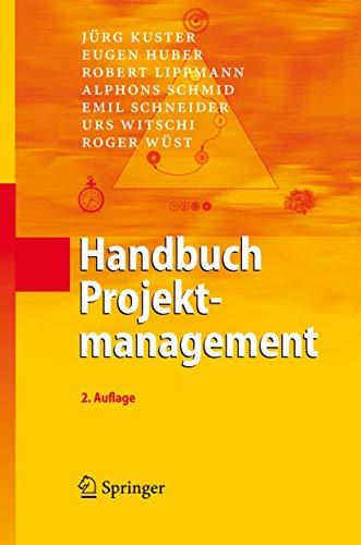 Handbuch Projektmanagement (German Edition): Kuster, Jürg; Huber, Eugen; Lippmann, Robert; Schmid, ...