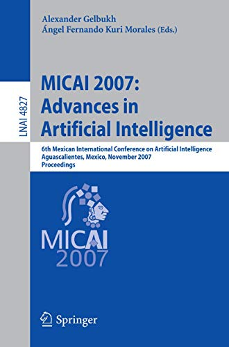 9783540766308: MICAI 2007: Advances in Artificial Intelligence: 6th Mexican International Conference on Artificial Intelligence, Aguascalientes, Mexico, November ... (Lecture Notes in Computer Science)