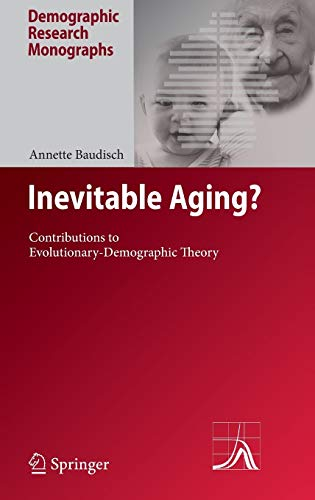 Inevitable Aging?: Contributions to Evolutionary-Demographic Theory (Demographic Research ...