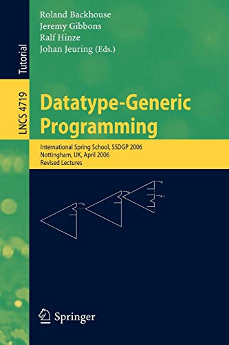 9783540767855: Datatype-Generic Programming: International Spring School, SSDGP 2006, Nottingham, UK, April 24-27, 2006, Revised Lectures (Lecture Notes in Computer Science)