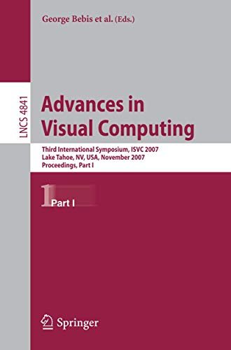 9783540768579: Advances in Visual Computing: Third International Symposium, ISVC 2007, Lake Tahoe, NV, USA, November 26-28, 2007, Proceedings, Part I (Lecture Notes in Computer Science)