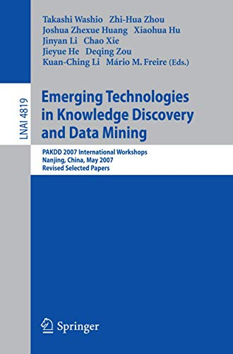 9783540770169: Emerging Technologies in Knowledge Discovery and Data Mining: PAKDD 2007 International Workshops, Nanjing, China, May 22-25, 2007, Revised Selected Papers (Lecture Notes in Computer Science)