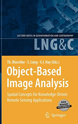 9783540770572: Object-Based Image Analysis: Spatial Concepts for Knowledge-Driven Remote Sensing Applications (Lecture Notes in Geoinformation and Cartography)