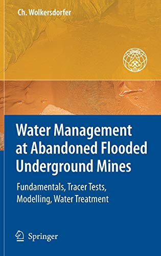 9783540773306: Water Management at Abandoned Flooded Underground Mines: Fundamentals, Tracer Tests, Modelling, Water Treatment (Mining and the Environment)