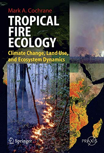 9783540773801: Tropical Fire Ecology: Climate Change, Land Use and Ecosystem Dynamics (Springer Praxis Books)