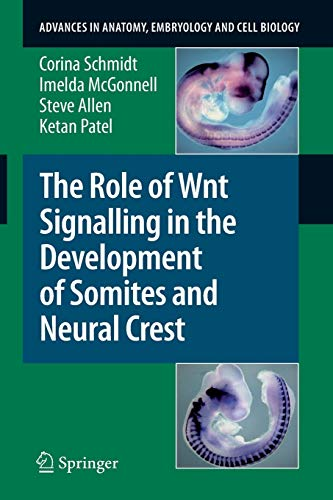 9783540777267: The Role of Wnt Signalling in the Development of Somites and Neural Crest (Advances in Anatomy, Embryology and Cell Biology)