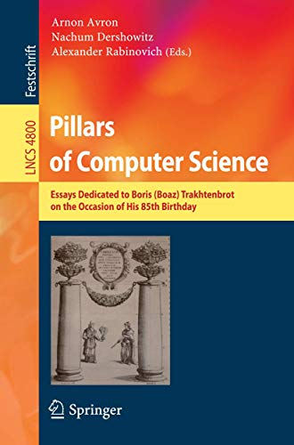 Pillars of Computer Science: Essays Dedicated to Boris (Boaz) Trakhtenbrot on the Occasion of His ...
