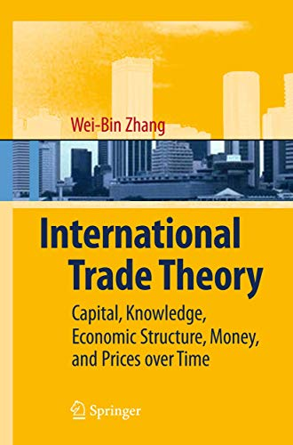 9783540782643: International Trade Theory: Capital, Knowledge, Economic Structure, Money, and Prices over Time