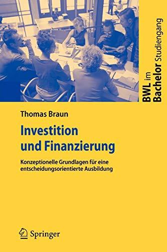 Investition und Finanzierung: Konzeptionelle Grundlagen für eine: Thomas Braun