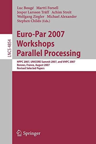 Euro-Par 2007 Workshops: Parallel Processing: HPPC 2007, UNICORE Summit 2007, and VHPC 2007, Rennes...