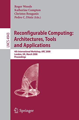 9783540786092: Reconfigurable Computing: Architectures, Tools, and Applications : 4th International Workshop, ARC 2008, London, UK, March 26-28, 2008, Proceedings (Lecture Notes in Computer Science)