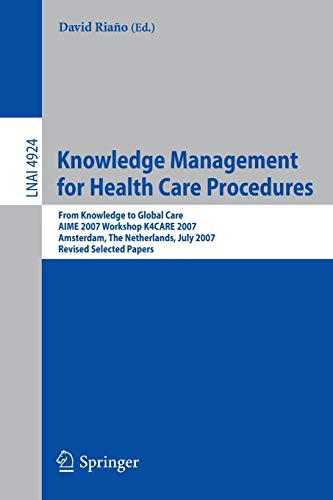 Knowledge Management for Health Care Procedures: From Knowledge to Global Care, AIME 2007 Workshop ...