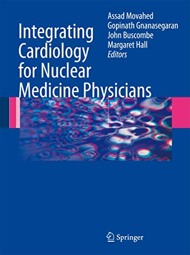 Integrating Cardiology for Nuclear Medicine Physicians: A Guide to Nuclear Medicine Physicians (...