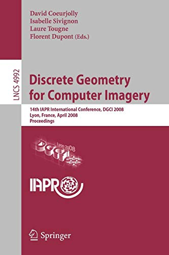 Discrete Geometry for Computer Imagery: 14th IAPR International Conference, DGCI 2008, Lyon, France...
