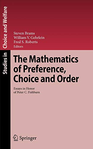 The Mathematics Of Preference Choice And Order   The Mathematics Of Preference Choice And Order Essays In  Honor Of Peter
