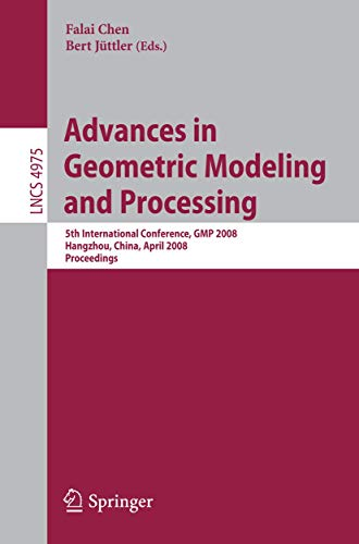 9783540792451: Advances in Geometric Modeling and Processing: 5th International Conference,GMP 2008, Hangzhou, China, April 23-25, 2008, Proceedings (Lecture Notes in Computer Science)