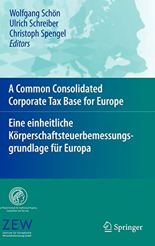 9783540794837: A Common Consolidated Corporate Tax Base for Europe – Eine einheitliche Körperschaftsteuerbemessungsgrundlage für Europa (English and German Edition)