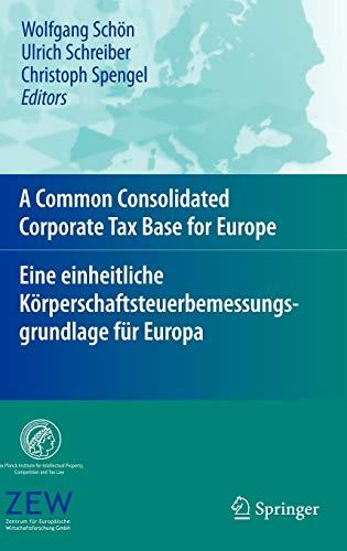 9783540794837: A Common Consolidated Corporate Tax Base for Europe – Eine einheitliche Körperschaftsteuerbemessungsgrundlage für Europa (English and German Edition)
