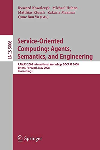 9783540799672: Service-Oriented Computing: Agents, Semantics, and Engineering: AAMAS 2008 International Workshop, SOCASE 2008 Estoril, Portugal, May 12, 2008 Proceedings (Lecture Notes in Computer Science)