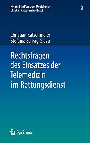 9783540851318: Rechtsfragen des Einsatzes der Telemedizin im Rettungsdienst: Eine Untersuchung am Beispiel des Forschungsprojektes Med-on-@ix (Kölner Schriften zum Medizinrecht)