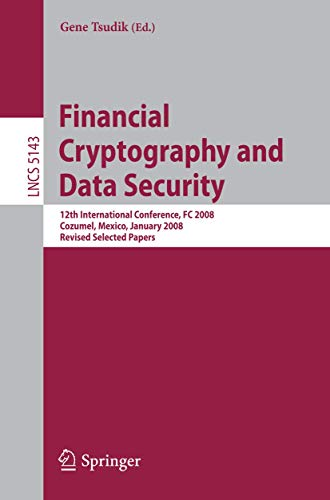 9783540852292: Financial Cryptography and Data Security: 12th International Conference, FC 2008, Cozumel, Mexico, January 28-31, 2008. Revised Selected Papers (Lecture Notes in Computer Science)